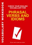 Check your vocabulary for phrasal verbs and idioms